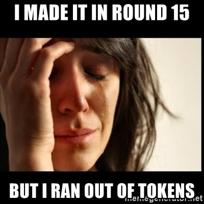 First World Problems - I made it in round 15 but i ran out of tokens