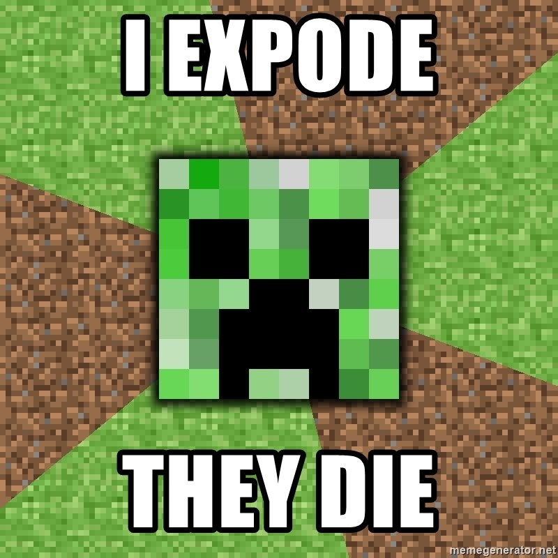 Minecraft Creeper - I EXPODE THEY DIE