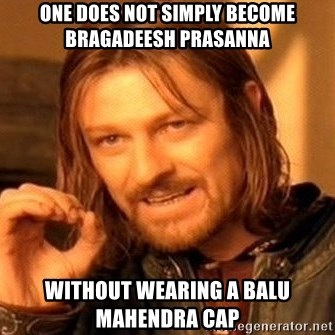 One Does Not Simply - One does not simply become bragadeesh prasanna without wearing a balu mahendra cap