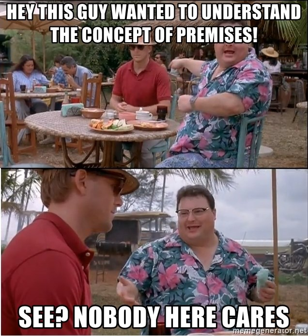 See? Nobody Cares - Hey this guy wanted to understand the concept of premises! See? Nobody here cares