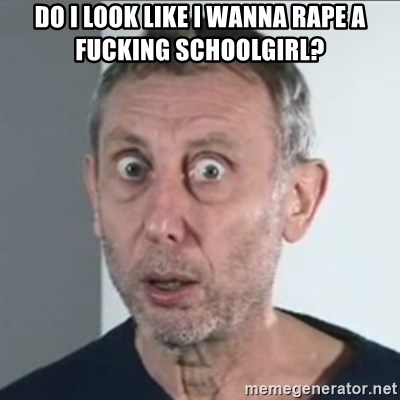 Michael Rosen stares into your soul - do i look like i wanna rape a fucking schoolgirl?