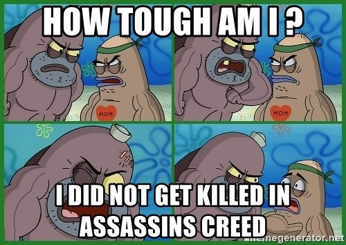 How tough are you - HOW TOUGH AM I ? I DID NOT GET KILLED IN ASSASSINS CREED