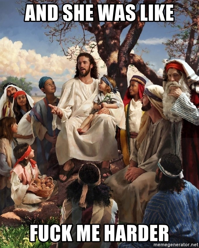 storytime jesus - AND SHE WAS LIKE FUCK ME HARDER