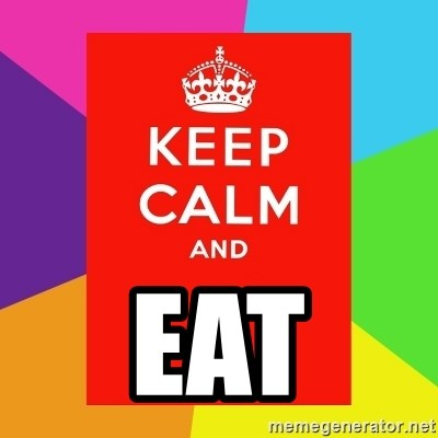 Keep calm and -  EAT