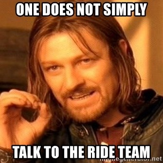 One Does Not Simply - One Does Not Simply Talk to the ride Team
