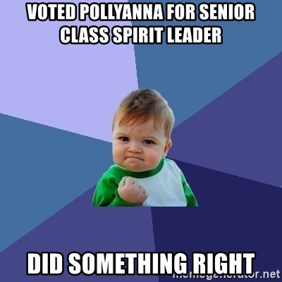 Success Kid - voted pollyanna for senior class spirit leader did something right