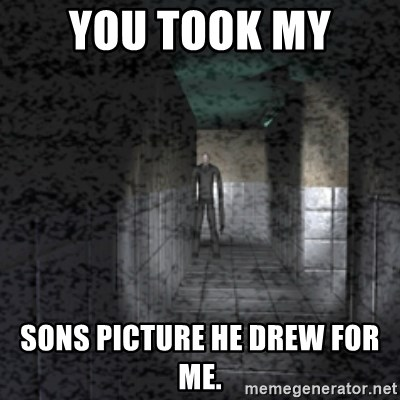 Slender game - YOU TOOK MY  SONS PICTURE HE DREW FOR ME.