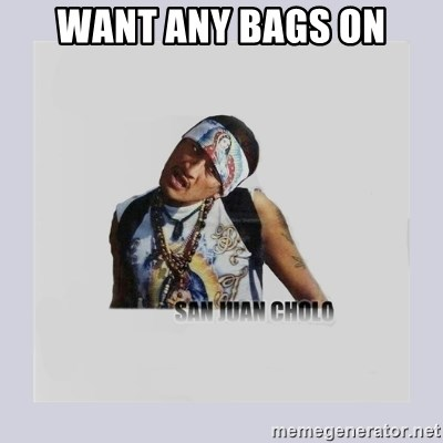 san juan cholo - WANT ANY BAGS ON