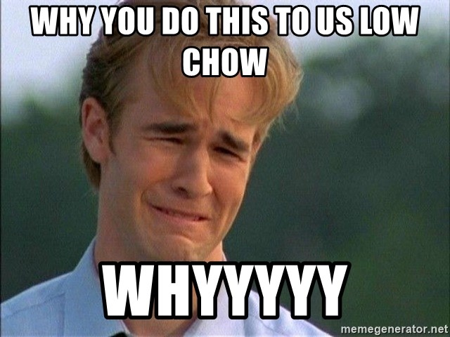 Crying Man - Why you do this to us low chow  whyyyyy