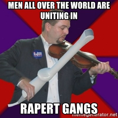 FiddlingRapert - Men all over the world are uniting in rapert gangs