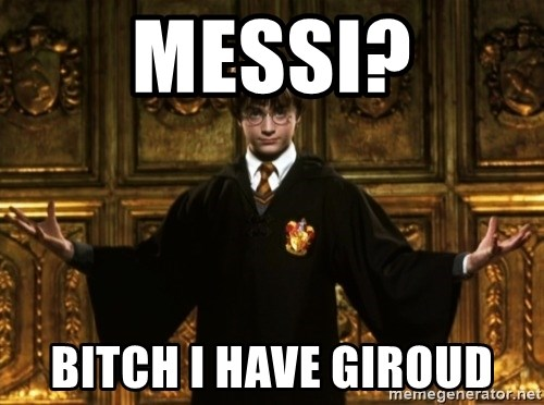 Harry Potter Come At Me Bro - MESSI? BITCH I HAVE GIROUD