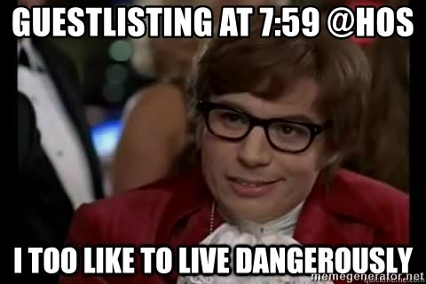 I too like to live dangerously - GUESTLISTING AT 7:59 @HOS