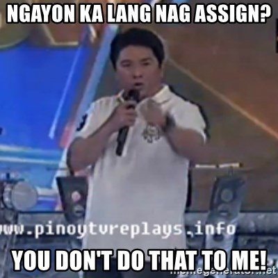 Willie You Don't Do That to Me! - Ngayon ka lang nag assign? You don't do that to me!