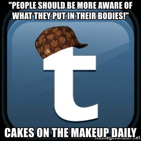 """Scumblr - """"PEOPLE SHOULD BE MORE AWARE OF WHAT THEY PUT IN THEIR BODIES!"""" CAKES ON THE MAKEUP DAILY"""
