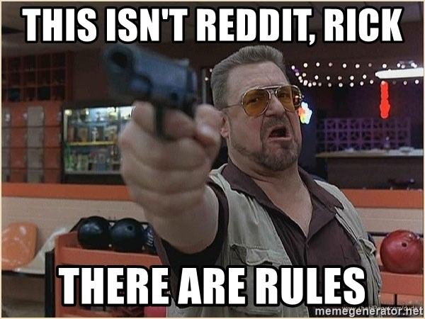 WalterGun - THIS ISN't reddit, rick There are rules
