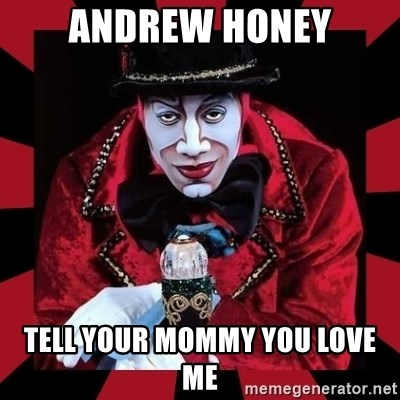 willianss - ANDREW HONEY TELL YOUR MOMMY YOU LOVE ME