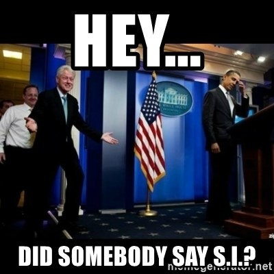 Inappropriate Timing Bill Clinton - Hey... did somebody say s.i.?