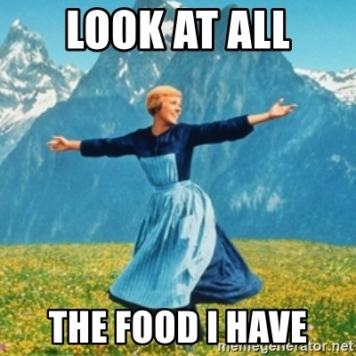 Sound Of Music Lady - LOOK AT ALL THE FOOD I HAVE