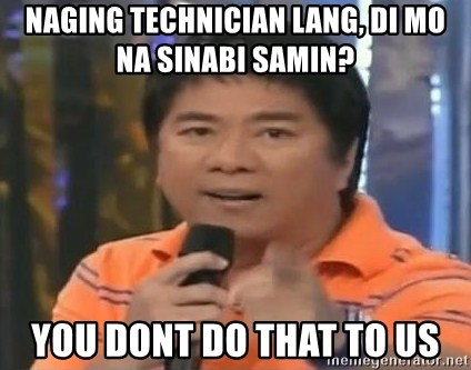 willie revillame you dont do that to me - nAGING TECHNICIAN LANG, DI MO NA SINABI SAMIN? YOU DONT DO THAT TO US