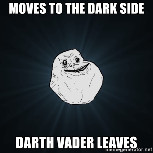 Forever Alone - moves to the dark side darth vader leaves