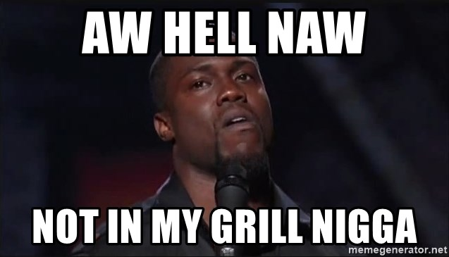 Kevin Hart Face - aw hell naw not in my grill nigga