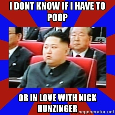 kim jong un - i dont know if i have to poop or in love with nick hunzinger