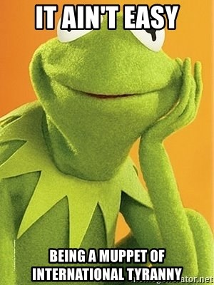 Kermit the frog - it ain't easy being a muppet of international tyranny