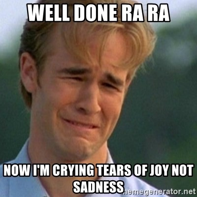 Crying Dawson - Well done Ra Ra Now I'm crying tears of joy not sadness