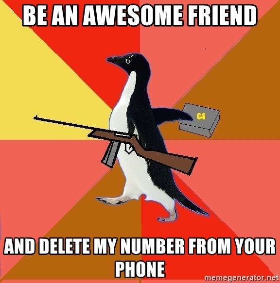 Socially Fed Up Penguin - Be an awesome friend And delete my number from your phone