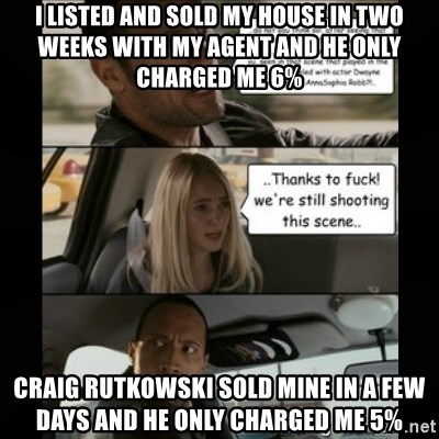 The Rock Driving Meme - i listed and sold my house in two weeks with my agent and he only charged me 6% craig rutkowski sold mine in a few days and he only charged me 5%