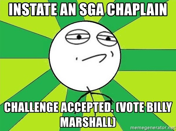 Challenge Accepted 2 - instate an sga chaplain challenge accepted. (vote billy marshall)
