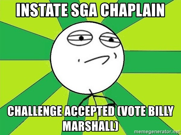 Challenge Accepted 2 - Instate SGA Chaplain challenge accepted (vote billy marshall)