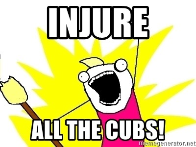 X ALL THE THINGS - injure all the cubs!