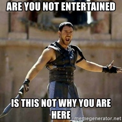 GLADIATOR - ARE YOU NOT ENTERTAINED IS THIS NOT WHY YOU ARE HERE