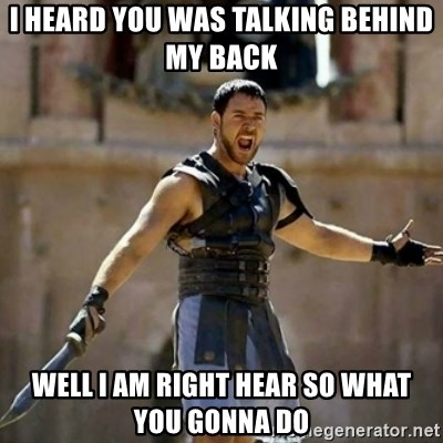 GLADIATOR - I heard you was talking behind my back well i am right hear so what you gonna do