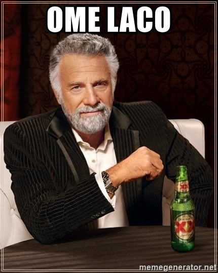 The Most Interesting Man In The World - ome laco