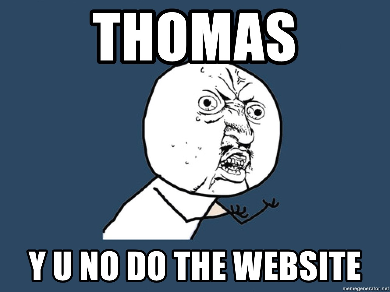 Y U No - Thomas y u no do the website