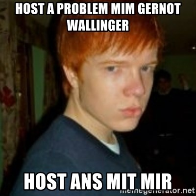 Flame_haired_Poser - HOST A PROBLEM MIM GERNOT WALLINGER HOST ANS MIT MIR