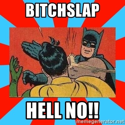 Batman Bitchslap - BITCHSLAP HELL NO!!