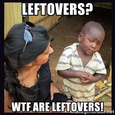 Skeptical third-world kid - LEFTOVERS? WTF ARE LEFTOVERS!