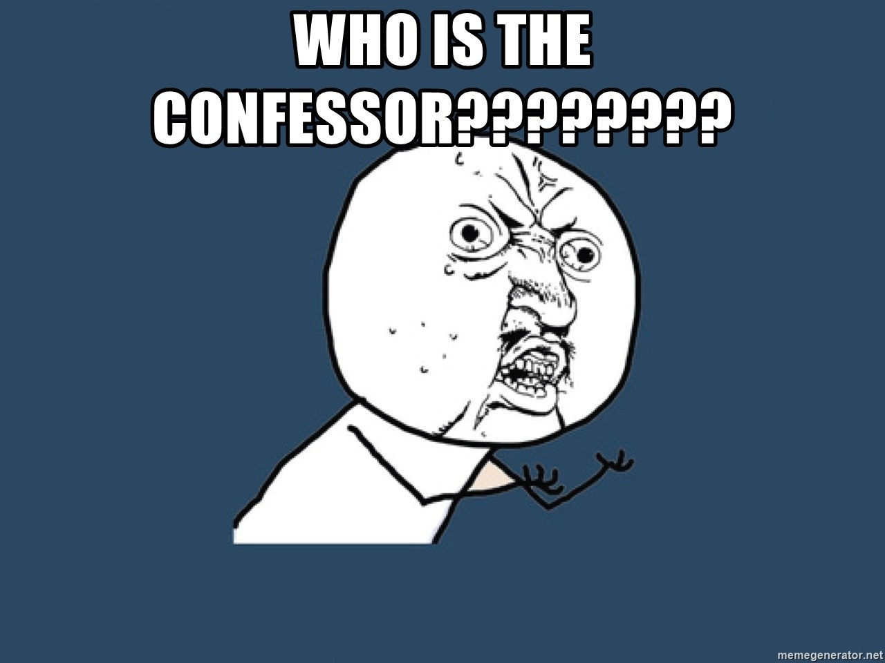 Y U No - who is the confessor????????