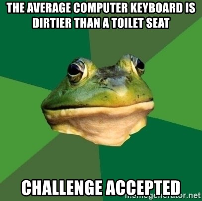 Foul Bachelor Frog - The average computer keyboard is dirtier than a toilet seat challenge accepted