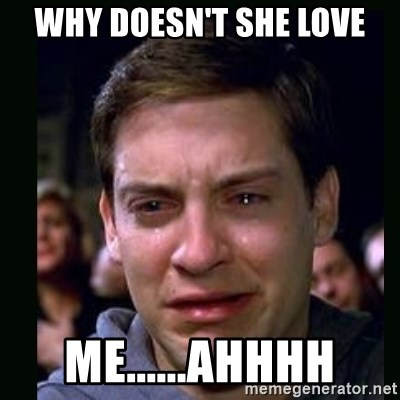 crying peter parker - WHY DOESN'T SHE LOVE ME......AHHHH