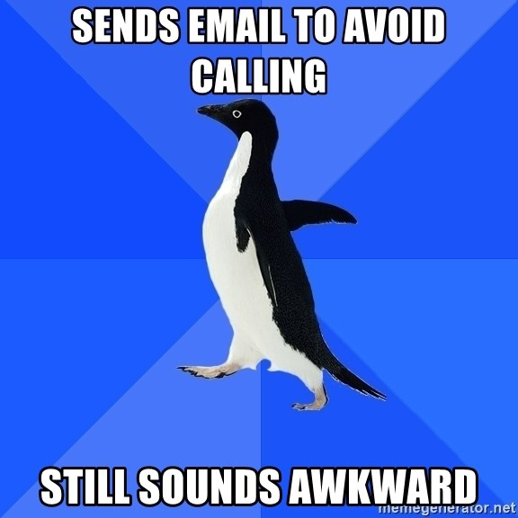Socially Awkward Penguin - sends email to avoid calling still sounds awkward