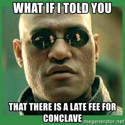 Matrix Morpheus - What if i told you That there is a late fee for conclave