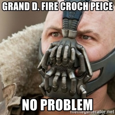 Bane - GRAND D. FIRE CROCH PEICE  NO PROBLEM