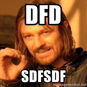 One Does Not Simply - dfd sdfsdf