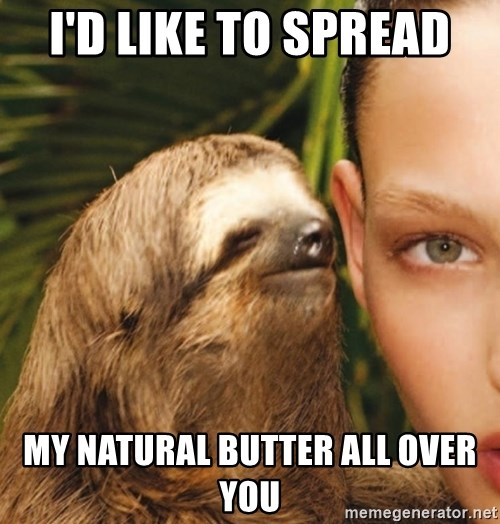 The Rape Sloth - I'd like To spRead  MY natural butter all oVer you