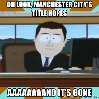 And it's gone - Oh look, manchester city's title hopes AAAAAAAAnd it's gone