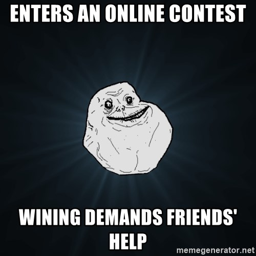 Forever Alone - Enters an online contest wining demands friends' help